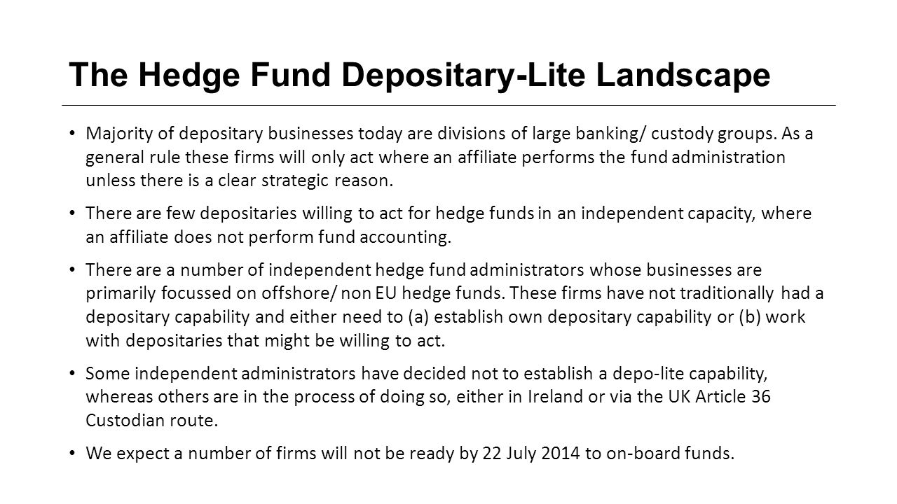 The Hedge Fund Depositary-Lite Landscape Majority of depositary businesses today are divisions of large banking/ custody groups.