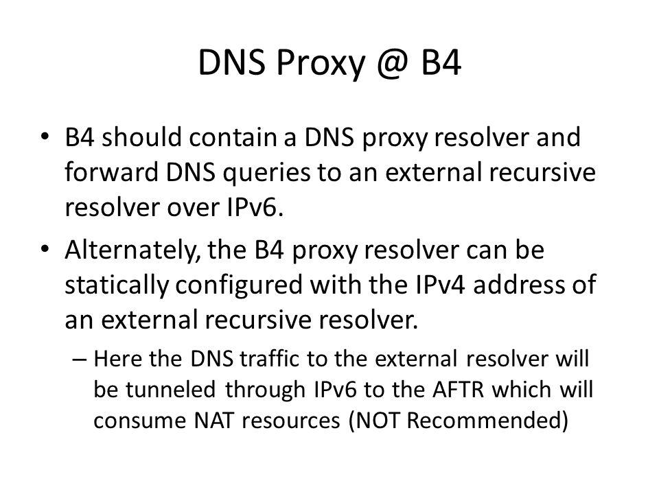 DNS Proxy @ B4 B4 should contain a DNS proxy resolver and forward DNS queries to an external recursive resolver over IPv6.