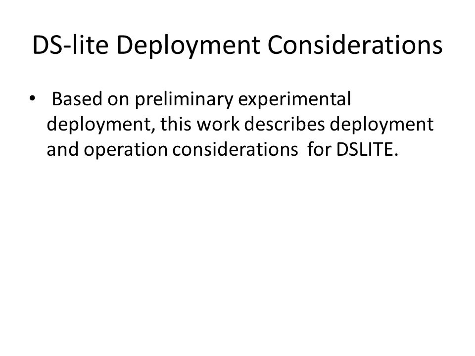 DS-lite Deployment Considerations Based on preliminary experimental deployment, this work describes deployment and operation considerations for DSLITE.