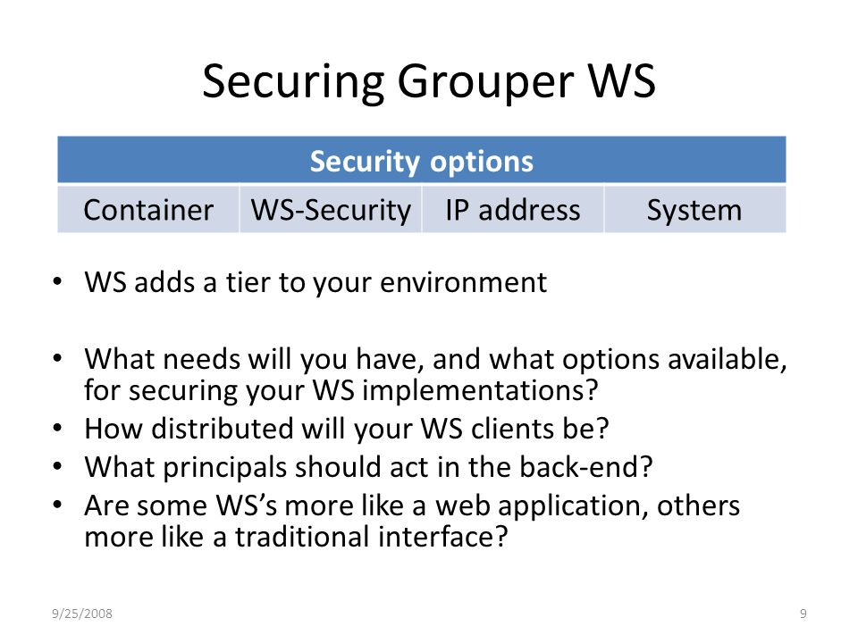 Securing Grouper WS WS adds a tier to your environment What needs will you have, and what options available, for securing your WS implementations.