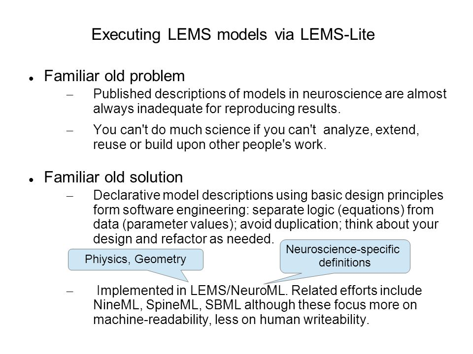 Executing LEMS models via LEMS-Lite Familiar old problem – Published descriptions of models in neuroscience are almost always inadequate for reproducing results.