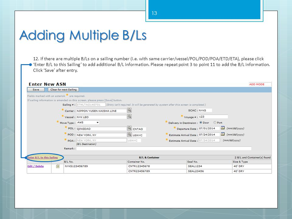 13 Adding Multiple B/Ls 12. If there are multiple B/Ls on a sailing number (i.e. with same carrier/vessel/POL/POD/POA/ETD/ETA), please click 'Enter B/