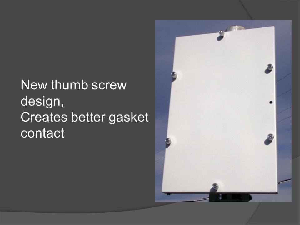 New thumb screw design, Creates better gasket contact