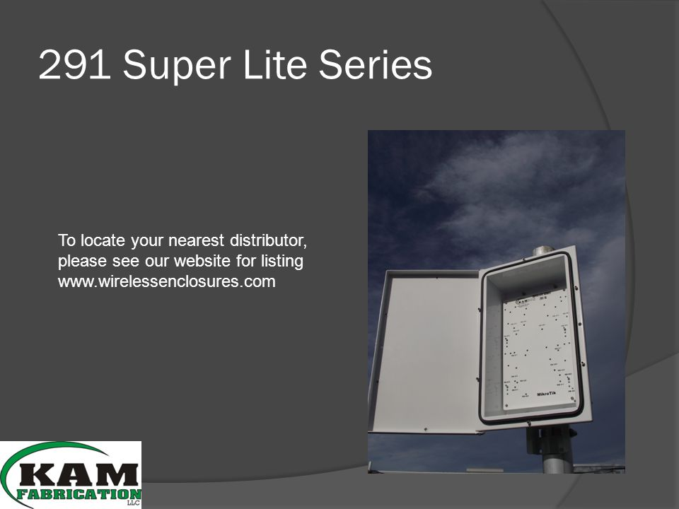 291 Super Lite Series To locate your nearest distributor, please see our website for listing www.wirelessenclosures.com