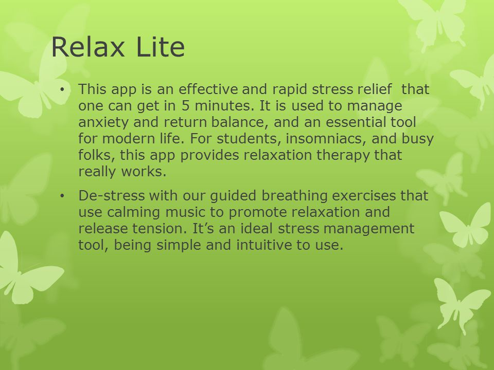 Relax Lite This app is an effective and rapid stress relief that one can get in 5 minutes.