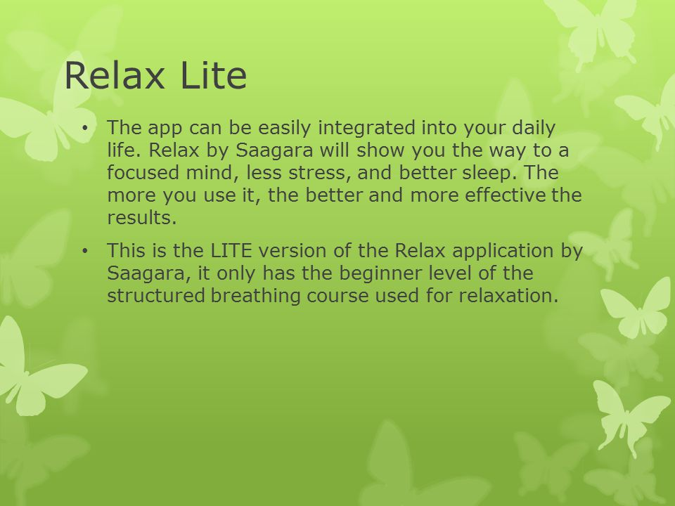 Relax Lite The app can be easily integrated into your daily life.