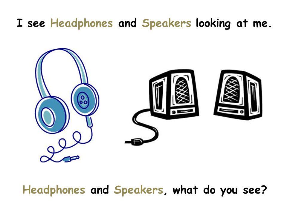 I see Headphones and Speakers looking at me. Headphones and Speakers, what do you see