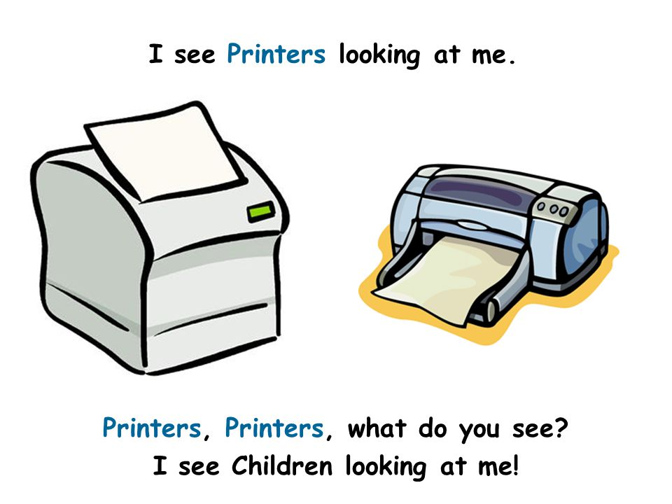 I see Printers looking at me. Printers, Printers, what do you see I see Children looking at me!