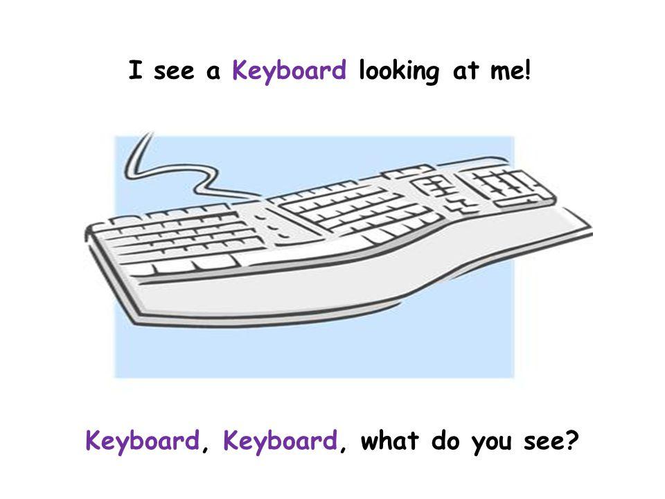 I see a Keyboard looking at me! Keyboard, Keyboard, what do you see