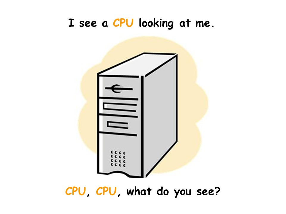 I see a CPU looking at me. CPU, CPU, what do you see