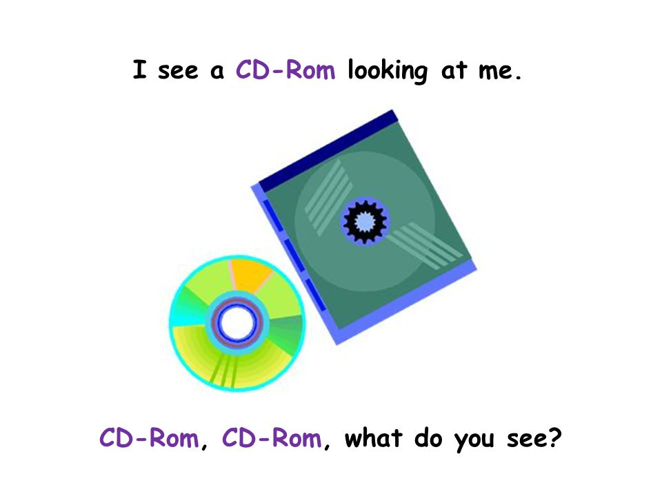 I see a CD-Rom looking at me. CD-Rom, CD-Rom, what do you see