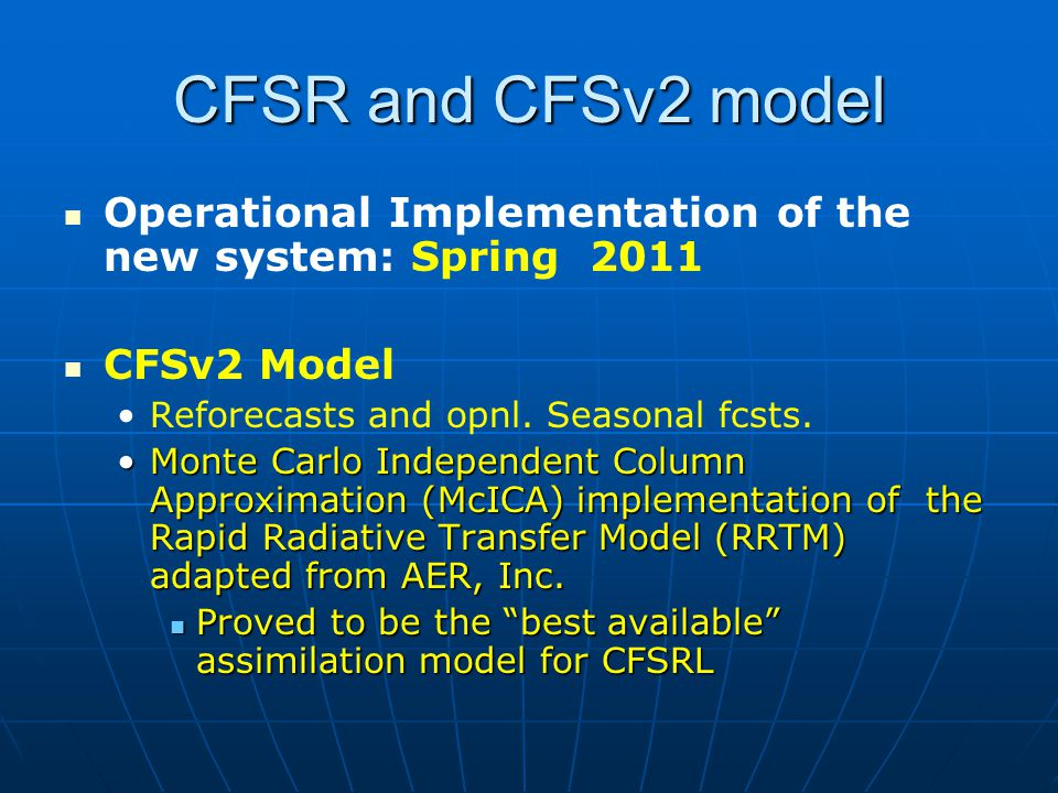 CFSR and CFSv2 model Operational Implementation of the new system: Spring 2011 CFSv2 Model Reforecasts and opnl.