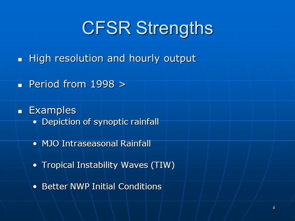 CFSR Strengths High resolution and hourly output High resolution and hourly output Period from 1998 > Period from 1998 > Examples Examples Depiction of synoptic rainfallDepiction of synoptic rainfall MJO Intraseasonal RainfallMJO Intraseasonal Rainfall Tropical Instability Waves (TIW)Tropical Instability Waves (TIW) Better NWP Initial ConditionsBetter NWP Initial Conditions 4