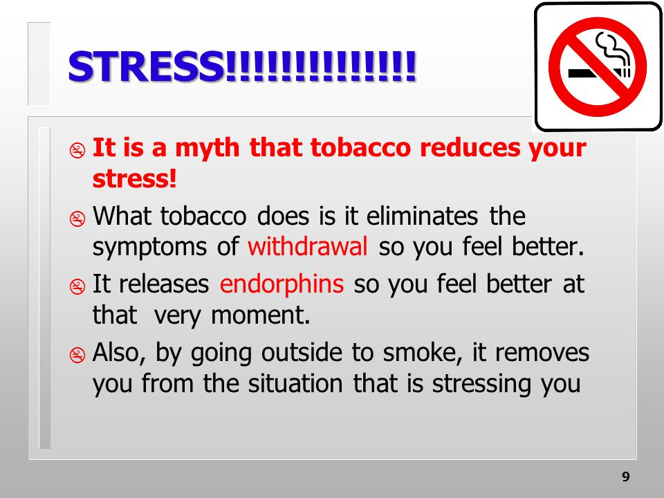 9 STRESS!!!!!!!!!!!!!.  It is a myth that tobacco reduces your stress.