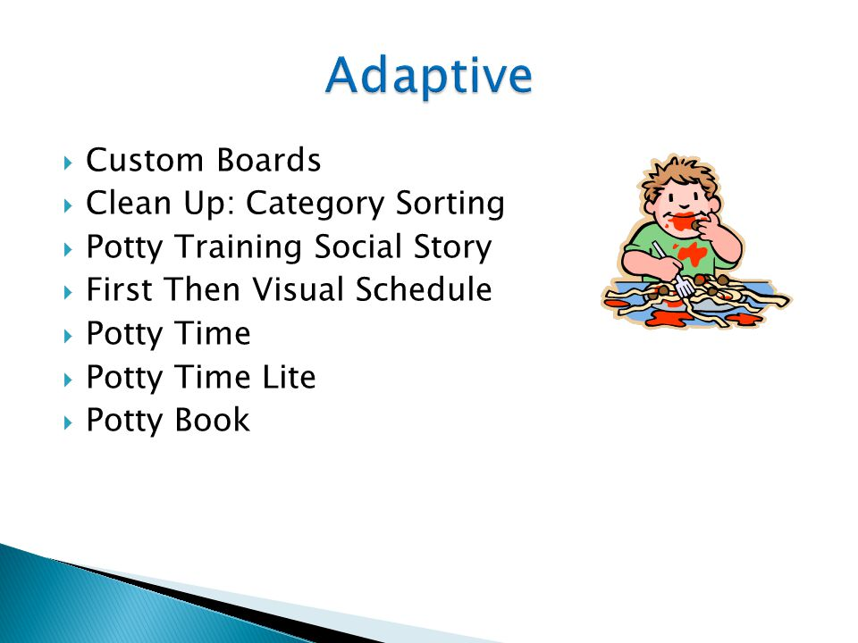  Custom Boards  Clean Up: Category Sorting  Potty Training Social Story  First Then Visual Schedule  Potty Time  Potty Time Lite  Potty Book