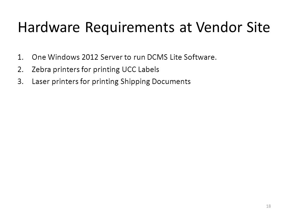 Hardware Requirements at Vendor Site 1.One Windows 2012 Server to run DCMS Lite Software.