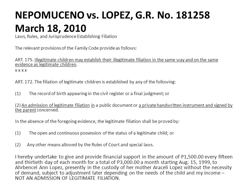 NEPOMUCENO vs. LOPEZ, G.R. No. 181258 March 18, 2010 Laws, Rules, and Jurisprudence Establishing Filiation The relevant provisions of the Family Code