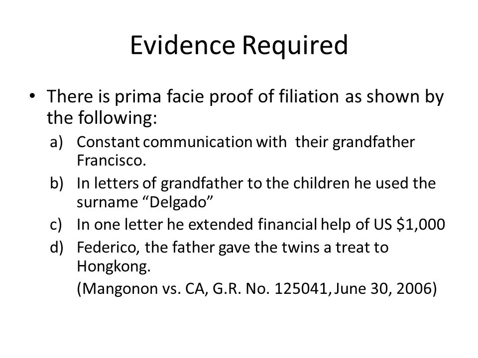 Evidence Required There is prima facie proof of filiation as shown by the following: a)Constant communication with their grandfather Francisco.