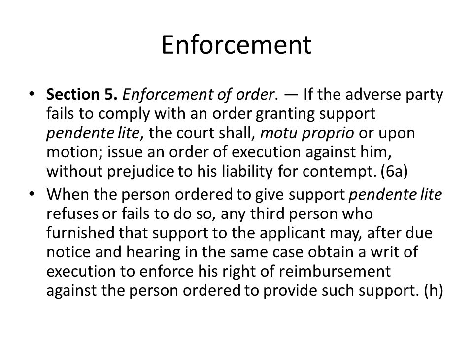 Enforcement Section 5. Enforcement of order. — If the adverse party fails to comply with an order granting support pendente lite, the court shall, mot