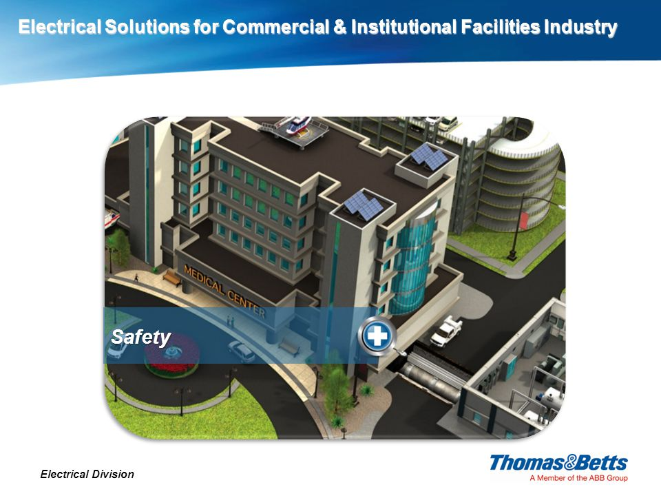 Electrical Solutions for Commercial & Institutional Facilities Industry Electrical Division Safety