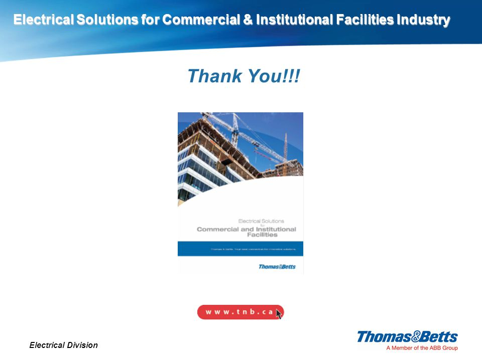 Electrical Solutions for Commercial & Institutional Facilities Industry Electrical Division Thank You!!!