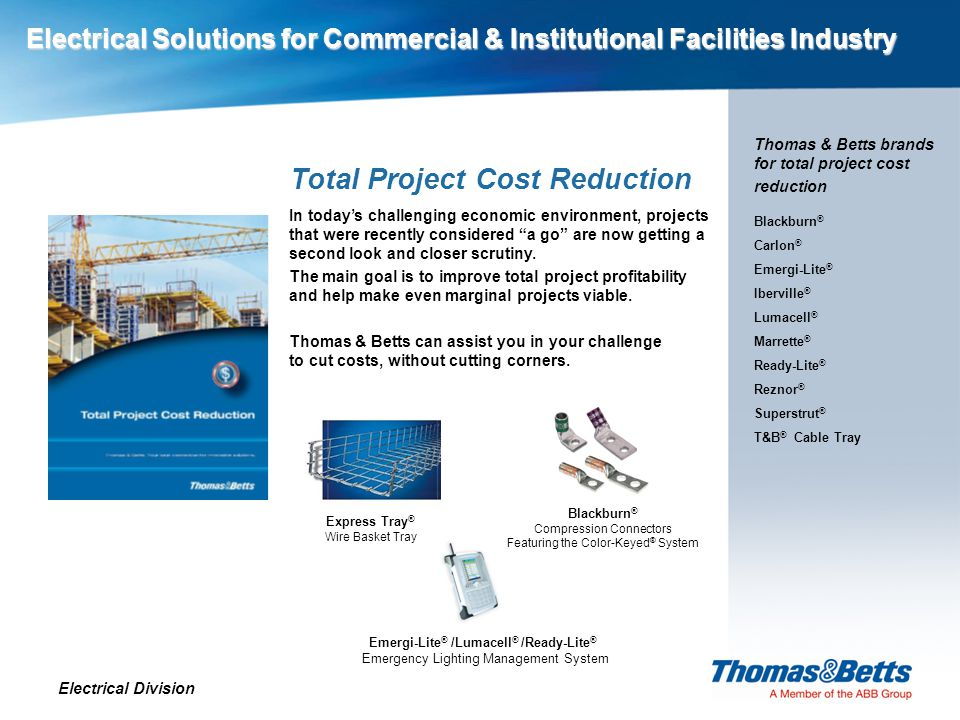 Electrical Solutions for Commercial & Institutional Facilities Industry Electrical Division Electrical Solutions for Commercial & Institutional Facilities Industry Power Quality, Efficiency & Reliability Thomas & Betts power solutions provide peace of mind that comes from knowing equipment is safe from the consequences of unpredictable power.