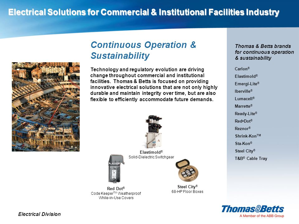 Electrical Solutions for Commercial & Institutional Facilities Industry Electrical Division Electrical Solutions for Commercial & Institutional Facilities Industry Continuous Operation & Sustainability In the single most demanding, non-stop operating environments, one single point of failure can lead to costly — or even disastrous — results.