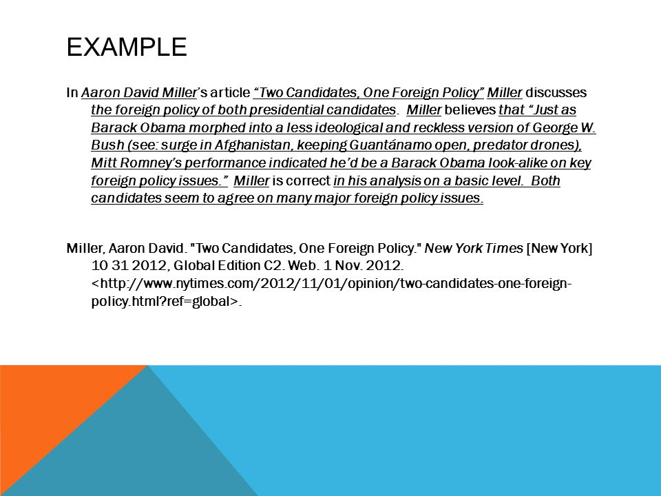 EXAMPLE In Aaron David Miller's article Two Candidates, One Foreign Policy Miller discusses the foreign policy of both presidential candidates.