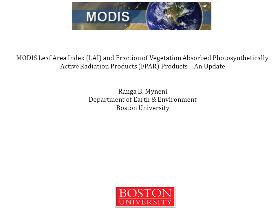 MODIS Leaf Area Index (LAI) and Fraction of Vegetation Absorbed Photosynthetically Active Radiation Products (FPAR) Products – An Update Ranga B.