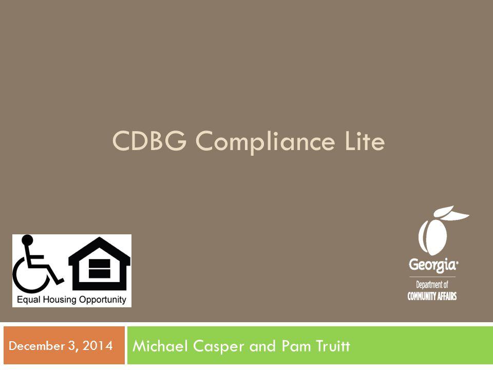 CDBG Compliance Lite Michael Casper and Pam Truitt December 3, 2014