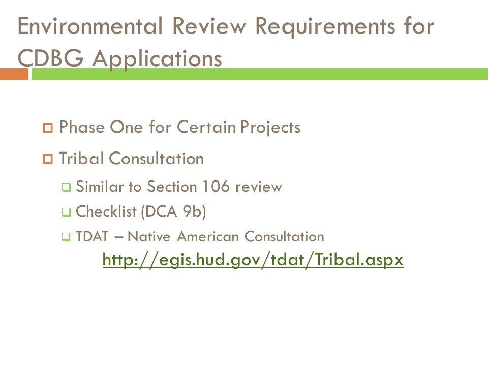 Environmental Review Requirements for CDBG Applications  Phase One for Certain Projects  Tribal Consultation  Similar to Section 106 review  Check