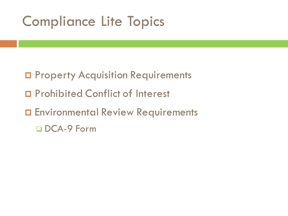 Compliance Lite Topics  Property Acquisition Requirements  Prohibited Conflict of Interest  Environmental Review Requirements  DCA-9 Form From S ubject R eceivedS ize C ategorie s Kay Kagler R E: Determi nation of allowed acquisiti on cost under CDBG for Unadilla 10 2: 37 PM3 MB