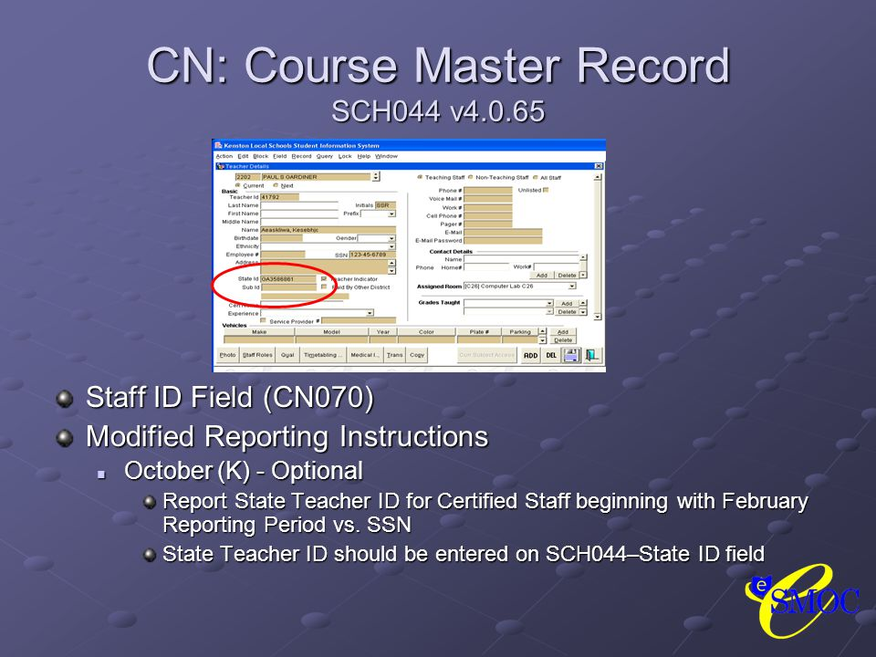 CN: Course Master Record SCH044 v4.0.65 Staff ID Field (CN070) Modified Reporting Instructions October (K) - Optional Report State Teacher ID for Certified Staff beginning with February Reporting Period vs.
