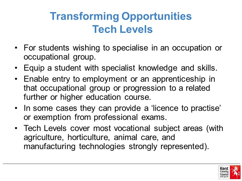 Transforming Opportunities Tech Levels For students wishing to specialise in an occupation or occupational group.