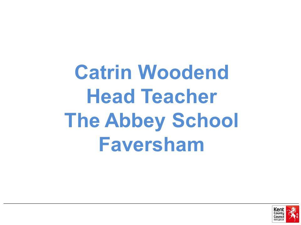 Catrin Woodend Head Teacher The Abbey School Faversham
