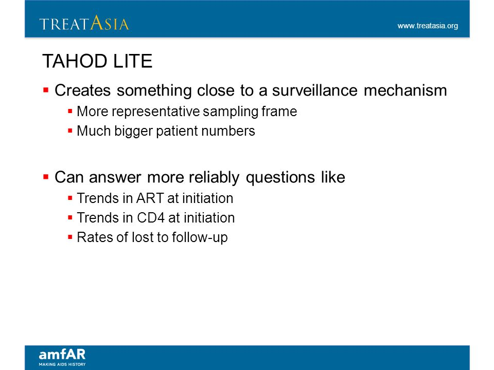 www.treatasia.org TAHOD LITE  Creates something close to a surveillance mechanism  More representative sampling frame  Much bigger patient numbers