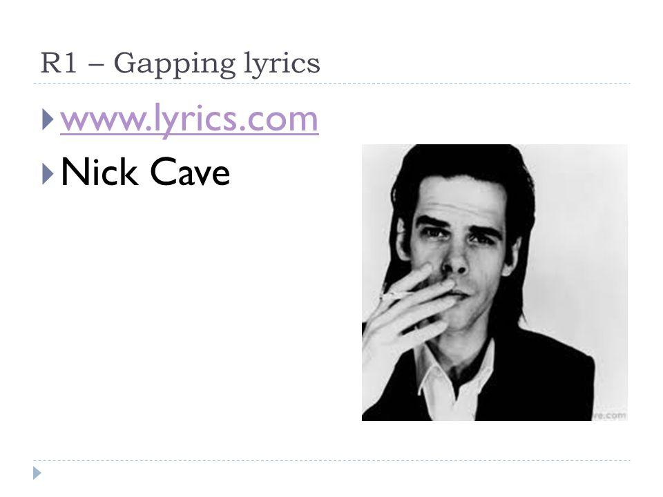 R1 – Gapping lyrics  www.lyrics.com www.lyrics.com  Nick Cave