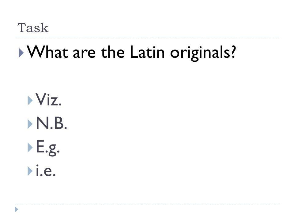 Task  What are the Latin originals?  Viz.  N.B.  E.g.  i.e.