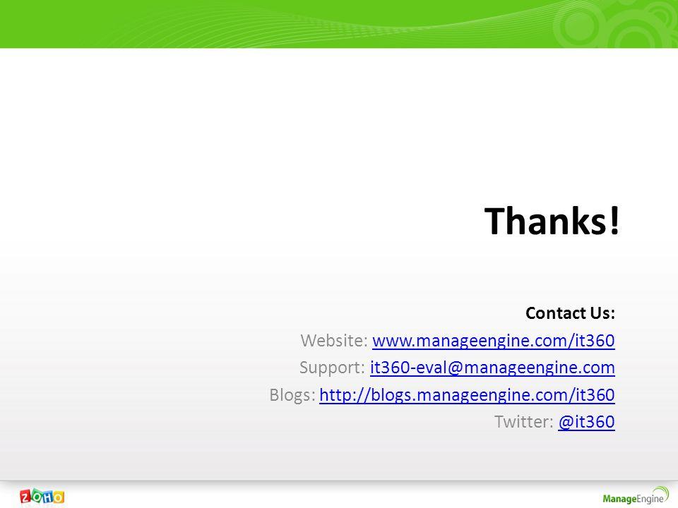 Thanks! Contact Us: Website: www.manageengine.com/it360www.manageengine.com/it360 Support: it360-eval@manageengine.comit360-eval@manageengine.com Blog