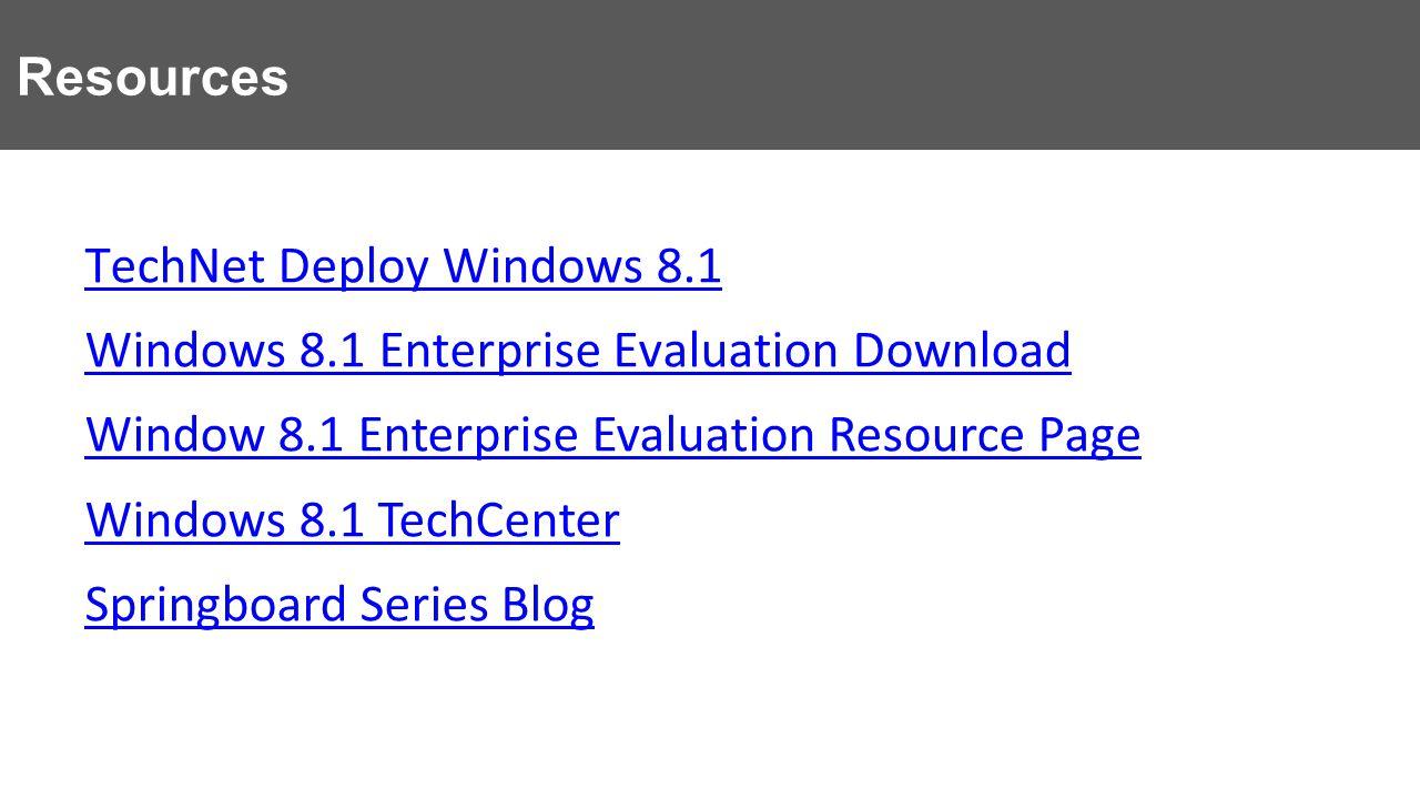 TechNet Deploy Windows 8.1 Windows 8.1 Enterprise Evaluation Download Window 8.1 Enterprise Evaluation Resource Page Windows 8.1 TechCenter Springboard Series Blog