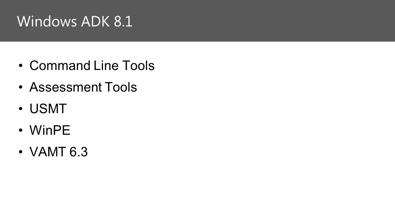 Command Line Tools Assessment Tools USMT WinPE VAMT 6.3