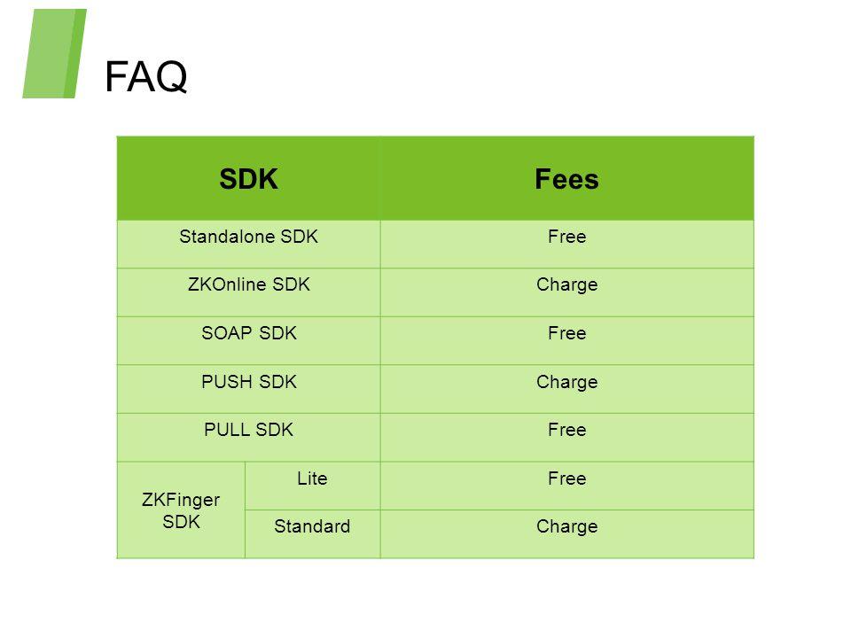 FAQ SDKFees Standalone SDKFree ZKOnline SDKCharge SOAP SDKFree PUSH SDKCharge PULL SDKFree ZKFinger SDK LiteFree StandardCharge