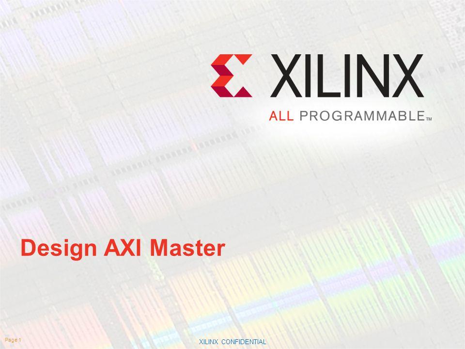 XILINX CONFIDENTIAL. Design AXI Master Page 1