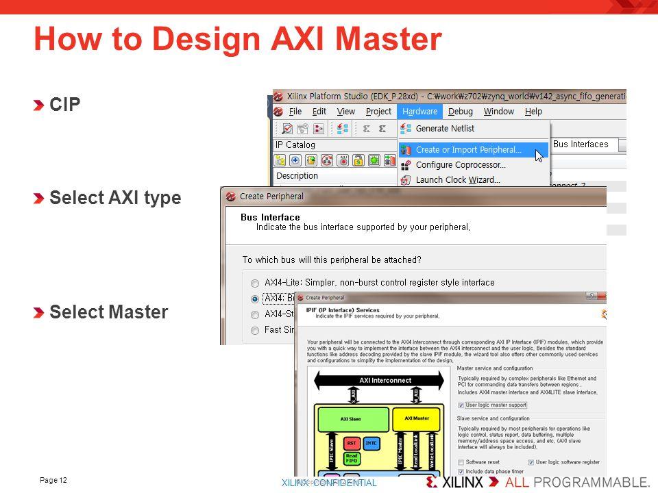 XILINX CONFIDENTIAL. Page 12 How to Design AXI Master © Copyright 2012 Xilinx CIP Select AXI type Select Master