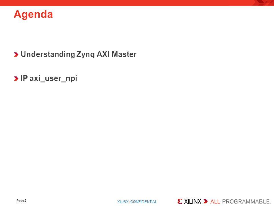 XILINX CONFIDENTIAL. Understanding Zynq AXI Master IP axi_user_npi Page 2 Agenda © Copyright 2012 Xilinx