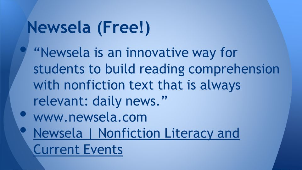 Newsela is an innovative way for students to build reading comprehension with nonfiction text that is always relevant: daily news. www.newsela.com Newsela | Nonfiction Literacy and Current Events Newsela | Nonfiction Literacy and Current Events Newsela (Free!)