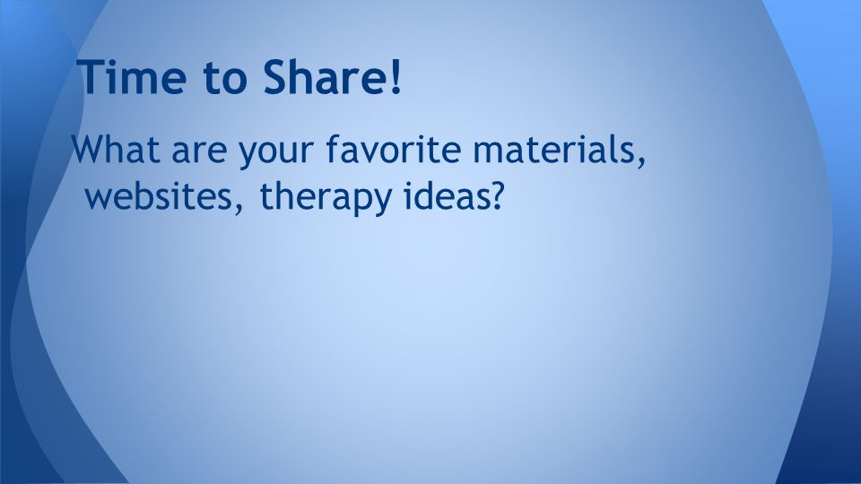 What are your favorite materials, websites, therapy ideas Time to Share!