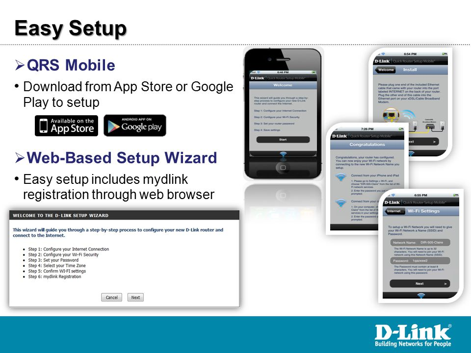  QRS Mobile Download from App Store or Google Play to setup  Web-Based Setup Wizard Easy setup includes mydlink registration through web browser Eas