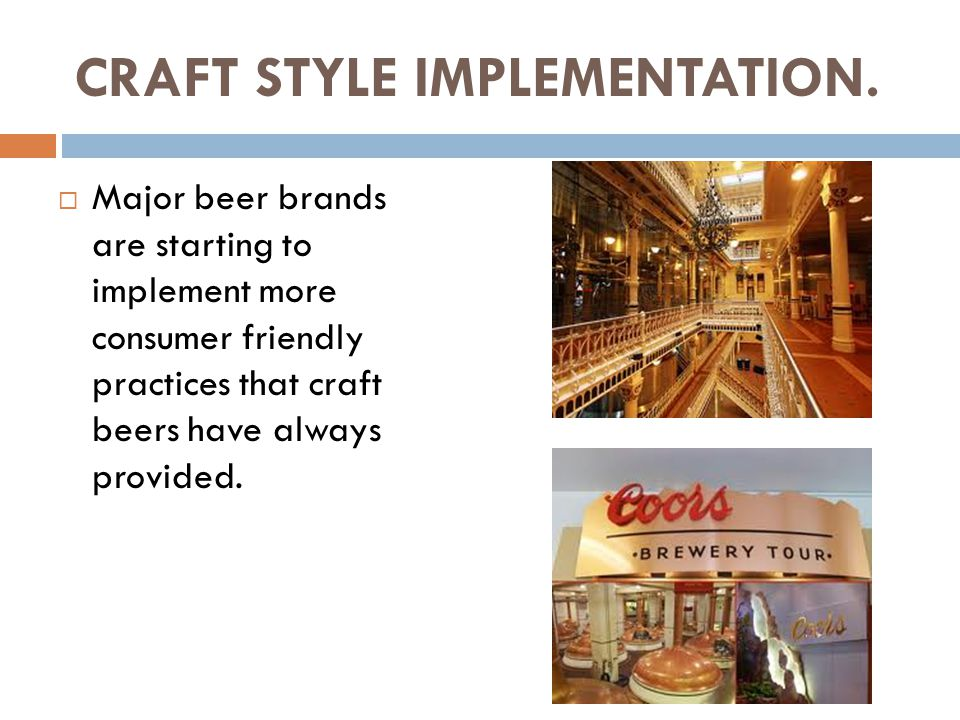 CRAFT STYLE IMPLEMENTATION.  Major beer brands are starting to implement more consumer friendly practices that craft beers have always provided.