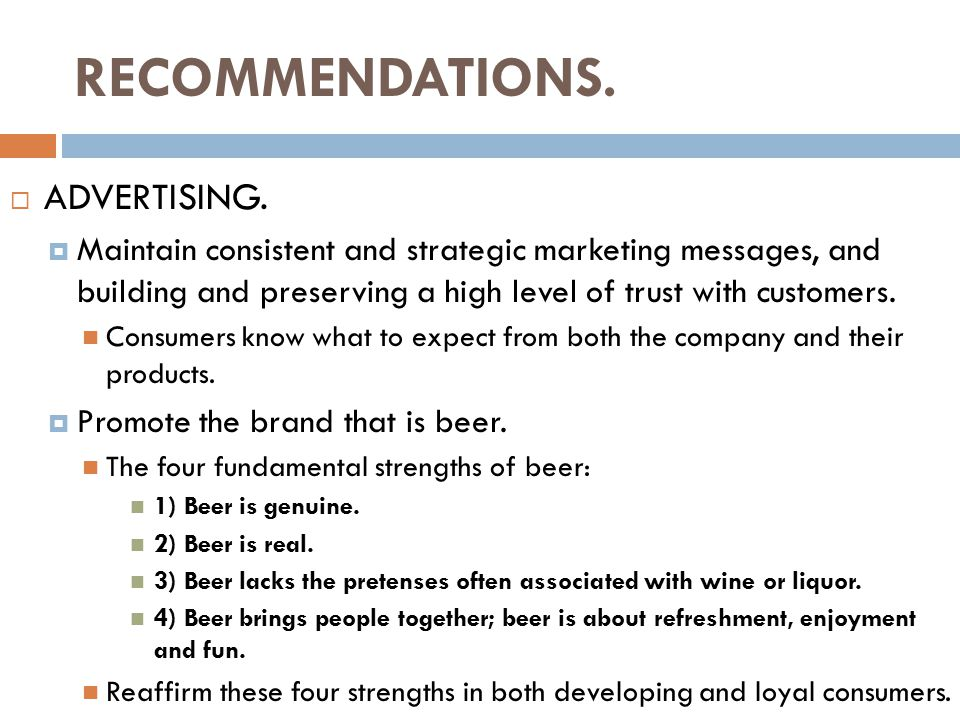 RECOMMENDATIONS.  ADVERTISING.  Maintain consistent and strategic marketing messages, and building and preserving a high level of trust with custome